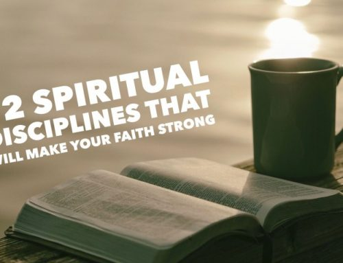 12 SPIRITUAL DISCIPLINES THAT WILL MAKE YOUR FAITH STRONG