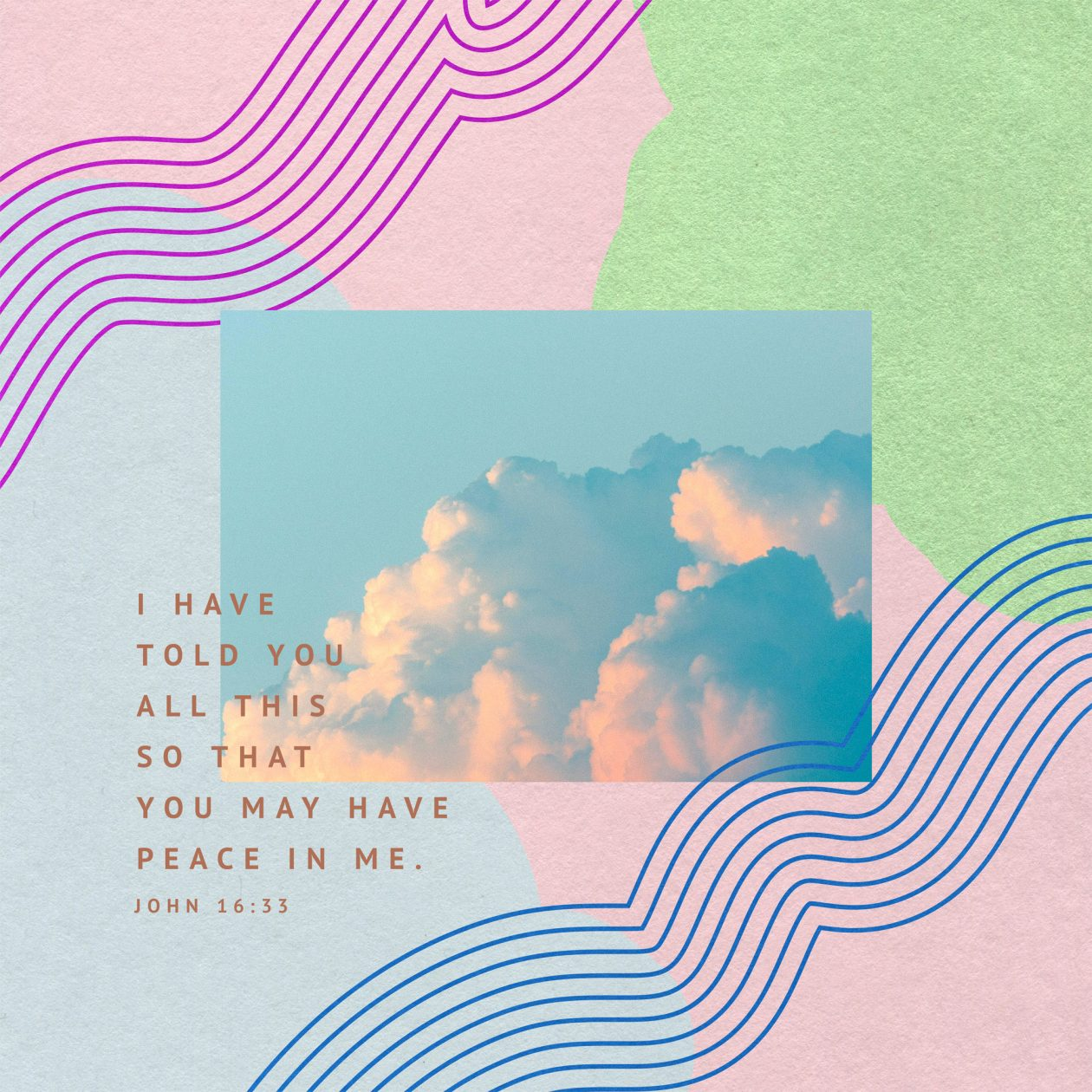 I have told you these things, so that in me you may have peace.