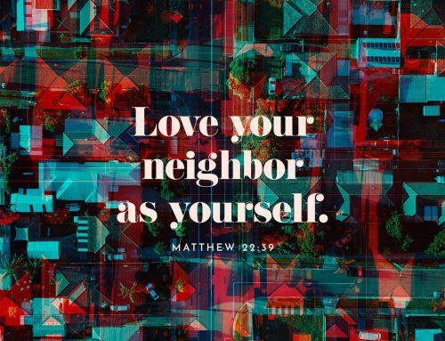 Love your neighbor as yourself.